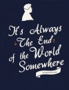 It's Always The End of the World Somewhere - Annie D