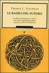Le radici del futuro - La sfida tra la Lexus e l'ulivo: che cos'è la globalizzazione - Thomas L. Friedman, Paolo Canton