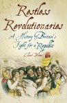 Restless Revolutionaries: A History of Britain's Fight for a Republic - Clive Bloom
