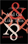And Go Like This: Stories - John Crowley