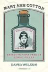 Mary Ann Cotton: Britain's First Female Serial Killer - David Wilson