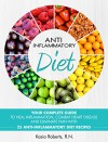 Anti-Inflammatory Diet: Your Complete Guide to Heal Inflammation, Combat Heart Disease and Eliminate Pain with 25 Anti-Inflammatory Diet Recipes - Kasia Roberts RN, Anti-Inflammatory Diet