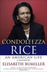 Condoleezza Rice: An American Life: A Biography - Elisabeth Bumiller