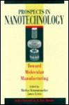 Prospects In Nanotechnology: Toward Molecular Manufacturing - James Lewis, Markus Krummenacker