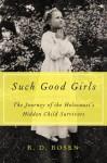 Such Good Girls: The Journey of the Hidden Child Survivors of the Holocaust - R.D. Rosen