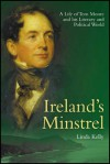 Ireland's Minstrel: A Life of Tom Moore: Poet, Patriot and Byron's Friend - Linda Kelly