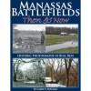 Manassas Battlefields Then & Now: Historic Photography at Bull Run - Garry E. Adelman