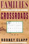 Families at the Crossroads: Beyond Tradition & Modern Options - Rodney Clapp