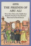 The Friends of Abu Ali: Three More Tales of the Middle East - Dorothy O. Van Woerkom, Harold Berson