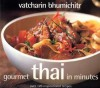 Gourmet Thai in Minutes: Over 120 Inspirational Recipes - Vatcharin Bhumichitr