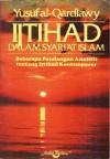 Ijtihad dalam Syari'at Islam: Beberapa Pandangan Analitis tentang Ijtihad Kontemporer - Yusuf Al-Qardhawy, Achmad Syathori