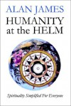 Humanity at the Helm - Spirituality Simplified for Everyone - Alan James