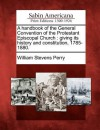 A Handbook of the General Convention of the Protestant Episcopal Church: Giving Its History and Constitution, 1785-1880. - William Stevens Perry