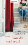 War da noch was?: Roman (German Edition) - Catherine Alliott, Kattrin Stier