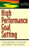 High Performance Goal Setting: How to Use Intuition to Achieve Your Dreams - Beverly A. Potter, Beverly Potter