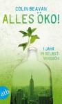 Alles öko!: Ein Jahr im Selbstversuch (German Edition) - Colin Beavan, Claudia Feldmann
