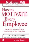 How to Motivate Every Employee: 24 Proven Tactics to Spark Productivity in the Workplace (The McGraw-Hill Professional Education Series) - Anne Bruce