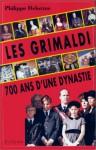 Les Grimaldi: 700 Ans D'une Dynastie - Philippe Delorme