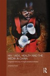 HIV/AIDS, Health and the Media in China: Imagined Immunity Through Racialized Disease - Hood Johanna, Hood Johanna