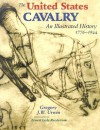 The United States Cavalry: An Illustrated History 1776-1944 - Gregory J.W. Urwin