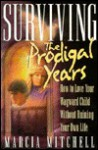 Surviving the Prodigal Years: How to Love Your Wayward Child Without Ruining Your Own Life - Marcia Mitchell