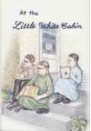 At The Little White Cabin - Marian Schoolland, Virginia Kreider