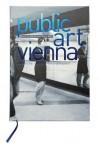 Public Art Vienna: Departures, Works, Interventions - Roland Schony, Annelie Pohlen, Christian Holler
