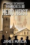 High School Heroes III - Hero Heist - James Mascia