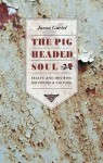 The Pigheaded Soul: Essays and Reviews on Poetry and Culture - Jason Guriel