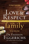 Love & Respect in the Family: The Respect Parents Desire; The Love Children Need by Eggerichs, Emerson (2013) Hardcover - Emerson Eggerichs