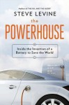 The Powerhouse: Inside the Invention of a Battery to Save the World by Levine, Steve (2015) Hardcover - Steve Levine