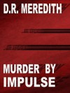 Murder by Impulse (A John Lloyd Branson Mystery) - D.R. Meredith