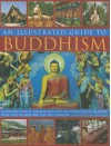An Illustrated Guide to Buddhism: An Introduction to the Buddhist Faith and Its Practice Worldwide, with Over 300 Artworks and Photographs - Ian Harris, Helen Varley, Peter Connolly