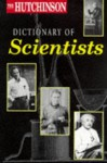 The Hutchinson Dictionary of Scientists (Helicon science) - Neil Ardley