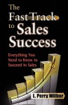 The Fast Track to Sales Success - L. Perry Wilbur