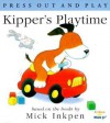 Kipper's Playtime: [Press Out and Play] - Mick Inkpen, Jeannette Larson