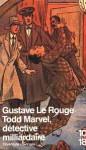 Todd Marvel. détective milliardaire - Gustave Le Rouge