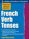 Practice Makes Perfect : French Verb Tenses (Practice Makes Perfect Series) - Trudie Booth