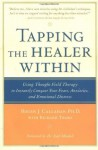 Tapping the Healer Within : Using Thought-Field Therapy to Instantly Conquer Your Fears, Anxieties, and Emotional Distress - Roger Callahan, Richard Trubo