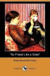 No Friend Like a Sister' (Dodo Press) - Rosa Nouchette Carey