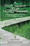 A Soft Voice in a Noisy World: A Guide to Dealing and Healing with Parkinson's Disease - Karl Robb, Stephanie Gunning, Gus Yoo