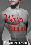 Wanton with a Vampire (Psy-Vamp Book 5) - Cassandra Lawson