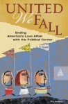 United We Fall: Ending America's Love Affair with the Political Center - Philip T. Neisser