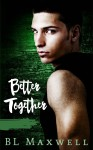 Better Together - BL Maxwell