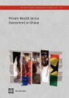 Private Health Sector Assessment in Ghana - The World Bank, World Bank Group, Marty Makinen, Ricardo Bitrán