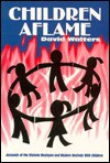 Children Aflame: Accounts of the Historic Wesleyan and Modern Revivals With Children - David Walters
