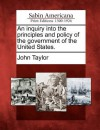 An Inquiry Into the Principles and Policy of the Government of the United States. - John Taylor