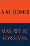 May We Be Forgiven - A.M. Homes