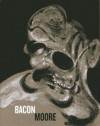 Bacon Moore: Flesh and Bone - Richard Calvocoressi, Martin Harrison