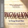 Pygmalion - George Bernard Shaw, Shannon Cochran, Nicholas Pennell, full cast, L.A. Theatre Works